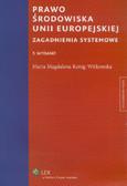 Kenig-Witkowska Maria Magdalena - Prawo środowiska Unii Europejskiej. Zagadnienia systemowe