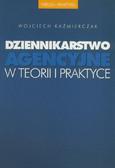 Kaźmierczak Wojciech - Dziennikarstwo agencyjne w teorii i praktyce