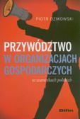 Dzikowski Piotr - Przywództwo w organizacjach gospodarczych w warunkach polskich