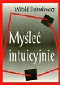 Dobrołowicz Witold - Myśleć intuicyjnie