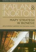 Kaplan Robert S., Norton David P. - Mapy strategii. Jak przełożyć wartości na mierzalne wyniki. Strategy Maps