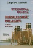 Izdebski Zbigniew - Ryzykowna dekada Seksualność Polaków
