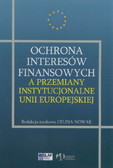red. Nowak Celina - Ochrona interesów finansowych a przemiany instytucjonalne Unii Europejskiej