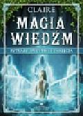 Magia wiedźm. Rytuały, specyfiki i zaklęcia