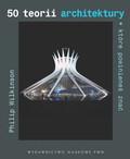 Wilkinson Philip - 50 teorii architektury które powinieneś znać