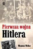 Weber Thomas - Pierwsza wojna Hitlera Adolf Hitler, żołnierze pułku Lista i pierwsza wojna światowa