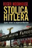 Moorhouse Roger - Stolica Hitlera. Życie i śmierć w wojennym Berlinie