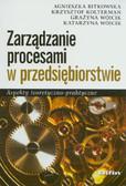 Bitkowska Agnieszka, Kolterman Krzysztof, Wójcik Grażyna - Zarządzanie procesami w przedsiębiorstwie. Aspekty teoretyczno-praktyczne