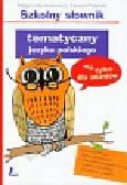 Iwanowicz Małgorzata, Polański Edward - Szkolny słownik tematyczny języka polskiego nie tylko dla uczniów