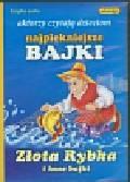 Najpiękniejsze bajki Złota Rybka i inne bajki Aktorzy czytają dzieciom