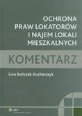 Bończak-Kucharczyk Ewa - Ochrona praw lokatorów i najem lokali mieszkalnych Komentarz