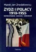 Chodakiewicz Marek Jan - Żydzi i Polacy 1918-1955. Współistnienie-zagłada-komunizm