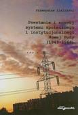 Zieliński Przemysław - Powstanie i rozwój systemu społecznego i instytucjonalnego Nowej Huty 1949-1966