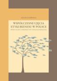 Zadroga Adam - Współczesne ujęcia etyki biznesu w Polsce. Próba oceny z perspektywy teologii moralnej