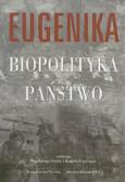 Eugenika Biopolityka Państwo. Z historii europejskich ruchów eugenicznych w pierwszej polowie XX w.