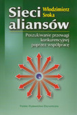 Sroka Włodzimierz - Sieci aliansów. Poszukiwanie przewagi konkurencyjnej przez współpracę