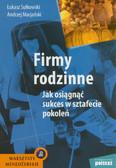 Sułkowski Łukasz, Marjański Andrzej - Firmy rodzinne Jak osiągnąć sukces w sztafecie pokoleń