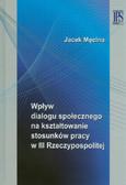 Męcina Jacek - Wpływ dialogu społecznego na kształtowanie stosunków pracy w III Rzeczypospolitej