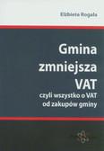Rogala Elżbieta - Gmina zmniejsza VAT, czyli wszystko o VAT od zakupów gminy