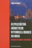 Młynarski Tomasz - Bezpieczeństwo energetyczne w pierwszej dekadzie XXI wieku. Mozaika interesów i geostrategii
