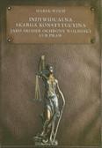 Woch Marek - Indywidualna skarga konstytucyjna jako środek ochrony wolności lub praw