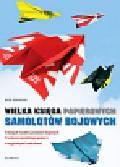 Robinson Nick - Wielka księga papierowych samolotów bojowych