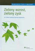 Berger Roland - Zielony wzrost zielony zysk. Jak zielona rewolucja stymuluje gospodarkę