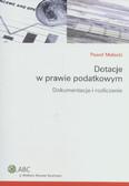 Małecki Paweł - Dotacje w prawie podatkowym Dokumentacja i rozliczanie