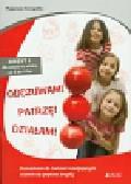 Domagalska Małgorzata - Odczuwam Patrzę Działam Zeszyt 1. dla dzieci w wieku 3-4 lata. Scenariusze do ćwiczeń rozwijających uczenie się poprzez zmysły