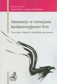 Perenc Józef, Hołub-Iwan Joanna - Innowacje w rozwijaniu konkurencyjności firm. Znaczenie, wsparcie, przykłady zastosowań.