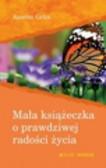 Grun Anselm - Mała książeczka o prawdziwej radości życia