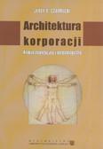 Czarnecki Jerzy S. - Architektura korporacji. Analiza teoretyczna i metodologiczna