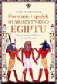 Wilkinson Toby - Powstanie i upadek starożytnego Egiptu. Dzieje cywilizacji od 3000 p.n.e. do czasów Kleopatry