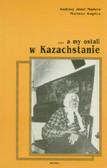 Madera Andrzej J., Kapica Mariusz - ...a my ostali w Kazachstanie