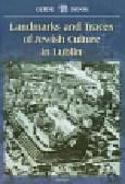 Landmarks and Traces of Jewish Culture in Lublin. Guide Book.Przewodnik po zabytkach kultury żydowskiej w Lublinie. Wydanie anglojęzyczne.