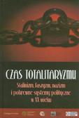 red. Szymoniczek Joanna, red. Król Eugeniusz C. - Czas totalitaryzmu. Stalinizm, faszyzm, nazizm i pokrewne systemy polityczne w XX wieku