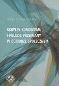 Szymanderski Jacek - Schyłek komunizmu i polskie przemiany w odbiorze społecznym