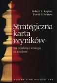 Kaplan R.S., Norton D.P. - Strategiczna karta wyników. Jak przełożyć strategię na działanie