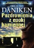 Daniken Erich - Pozdrowienia z epoki kamiennej