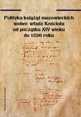 Salina Anna - Polityka książąt mazowieckich wobec władz Kościoła od początku XIV wieku do 1526 roku