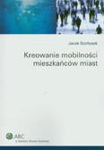 Szołtysek Jacek - Kreowanie mobilności mieszkańców miast