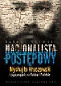 Adamski Łukasz - Nacjonalista postępowy. Mychajło Hruszewski i jego poglądy na Polskę i Polaków