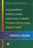 Lech Maria, Wszołek-Lech Dominika - Jak prawidłowo rozliczyć projekt realizowany w ramach Programu Operacyjnego Kapitał Ludzki?