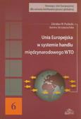 Puślecki Zdzisław W., Skrzypczyńska Joanna - Unia Europejska w systemie handlu międzynarodowego WTO
