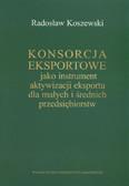 Koszewski Radosław - Konsorcja eksportowe jako instrument aktywizacji eksportu dla małych i średnich przedsiębiorstw