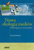 Jakubowicz Karol - Nowa ekologia mediów. Konwergencja a metamorfoza