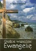 Pietrusiński Dionizy - Głoście wszędzie Ewangelię Rok B