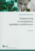 Marcinkowska Elżbieta - Outsourcing w zarządzaniu szpitalem publicznym