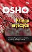 Osho - Księga mężczyzn. Wykorzystaj 'kryzys męskości', by odkryć samego siebie