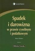 Babiarz Stefan - Spadek i darowizna w prawie cywilnym i podatkowym